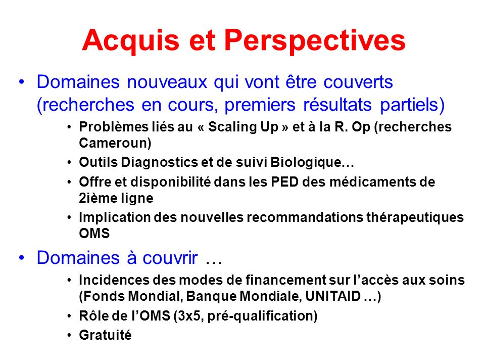 Acquis et Perspectives Domaines nouveaux qui vont être couverts (recherches en cours, premiers résultats partiels) Problèmes liés au « Scaling Up » et à la R.
