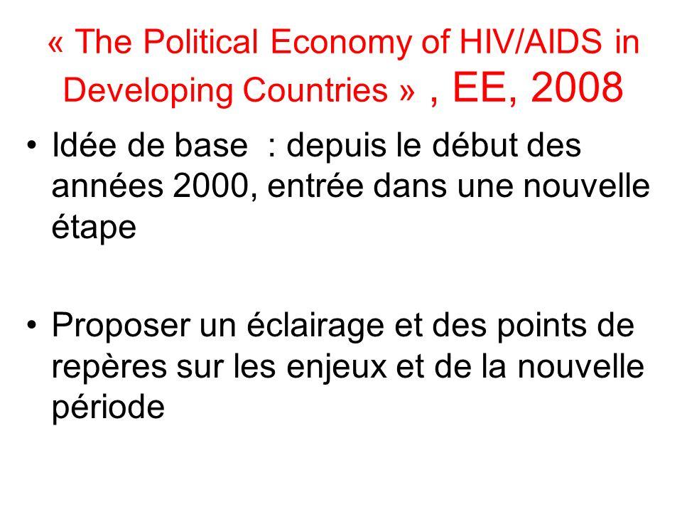 « The Political Economy of HIV/AIDS in Developing Countries », EE, 2008 Idée de base : depuis le début des années 2000, entrée dans une nouvelle étape Proposer un éclairage et des points de repères sur les enjeux et de la nouvelle période