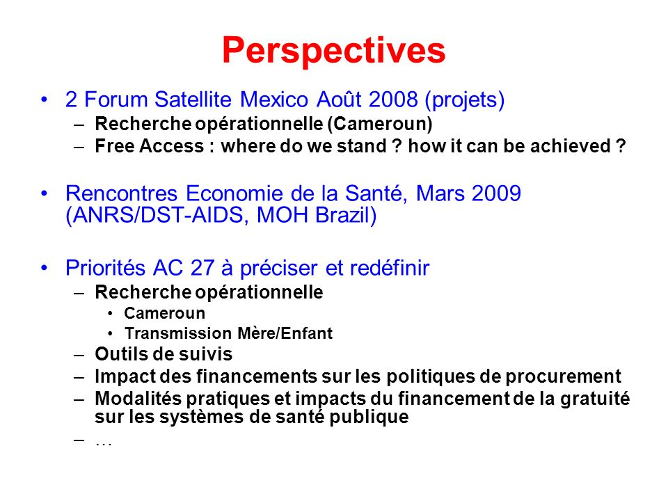 Perspectives 2 Forum Satellite Mexico Août 2008 (projets) –Recherche opérationnelle (Cameroun) –Free Access : where do we stand .