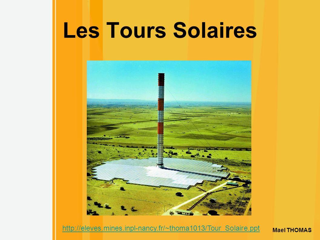 1 Les Tours Solaires Mael THOMAS http://eleves.mines.inpl-nancy.fr/~thoma1013/Tour_Solaire.ppt