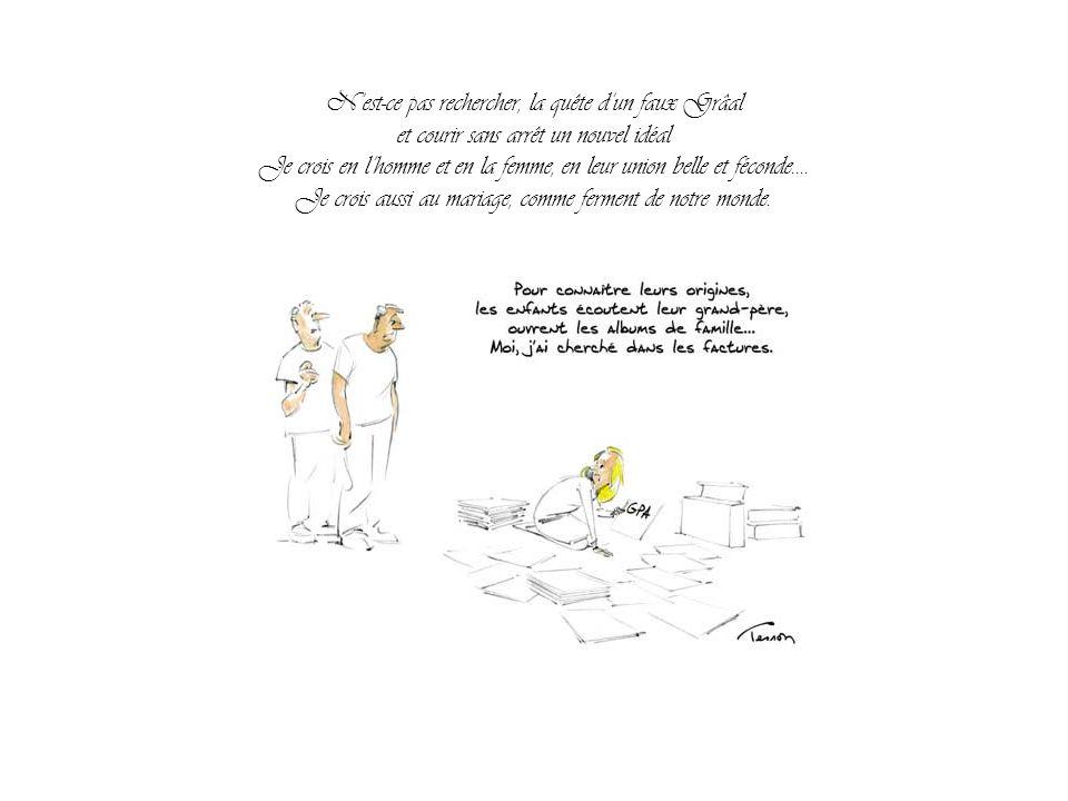 Moi jen connais certains, qui ont besoin dun père, mais aussi de câlins dans les bras dune mère. Dire que tout est permis, que tout est négociable, qu