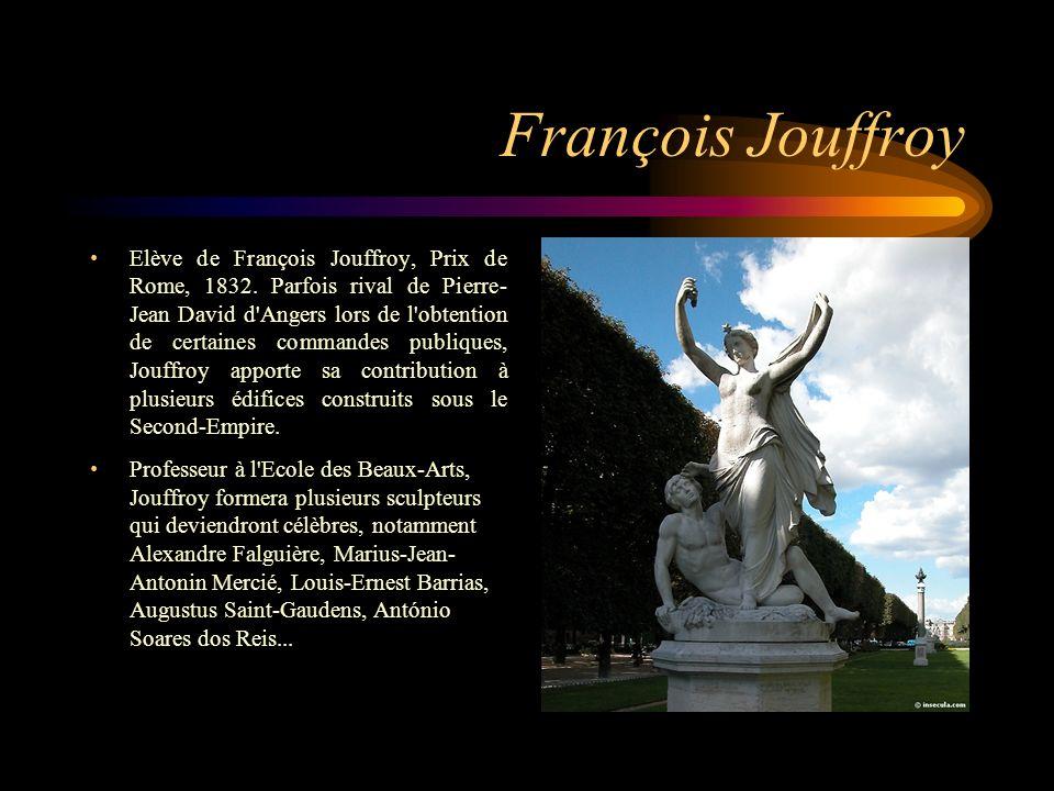 François Jouffroy Elève de François Jouffroy, Prix de Rome, 1832. Parfois rival de Pierre- Jean David d'Angers lors de l'obtention de certaines comman