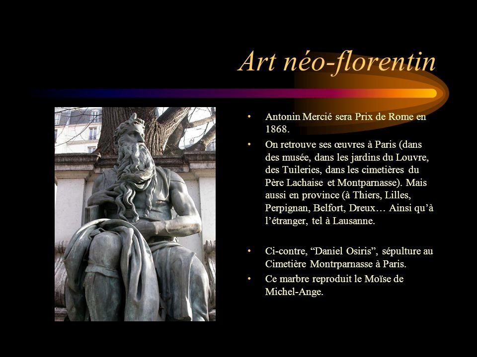 Art néo-florentin Antonin Mercié sera Prix de Rome en 1868. On retrouve ses œuvres à Paris (dans des musée, dans les jardins du Louvre, des Tuileries,