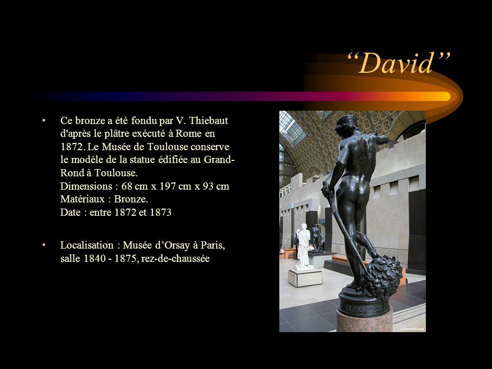 David Ce bronze a été fondu par V. Thiebaut d'après le plâtre exécuté à Rome en 1872. Le Musée de Toulouse conserve le modèle de la statue édifiée au