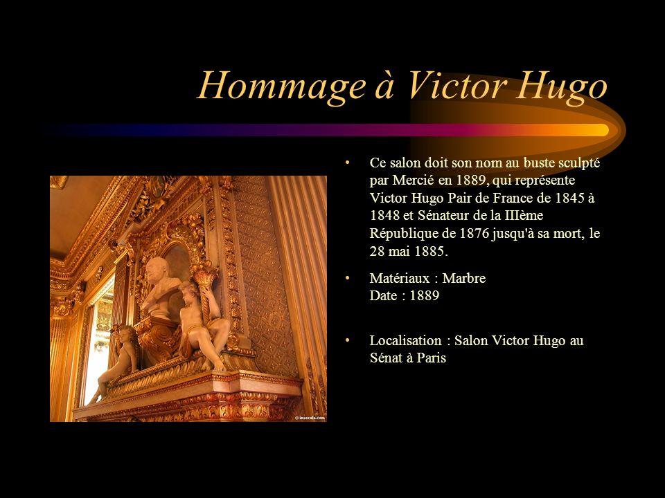 Hommage à Victor Hugo Ce salon doit son nom au buste sculpté par Mercié en 1889, qui représente Victor Hugo Pair de France de 1845 à 1848 et Sénateur de la IIIème République de 1876 jusqu à sa mort, le 28 mai 1885.