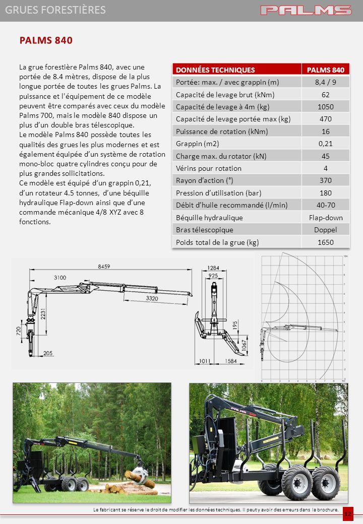 La grue forestière Palms 840, avec une portée de 8.4 mètres, dispose de la plus longue portée de toutes les grues Palms. La puissance et l'équipement