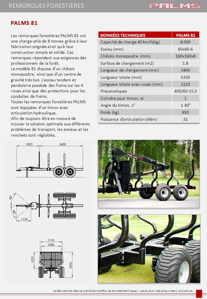 REMORQUES FORESTIÈRES Les remorques forestières PALMS 81 ont une charge utile de 8 tonnes grâce à leur fabrication soignée ainsi quà leur construction
