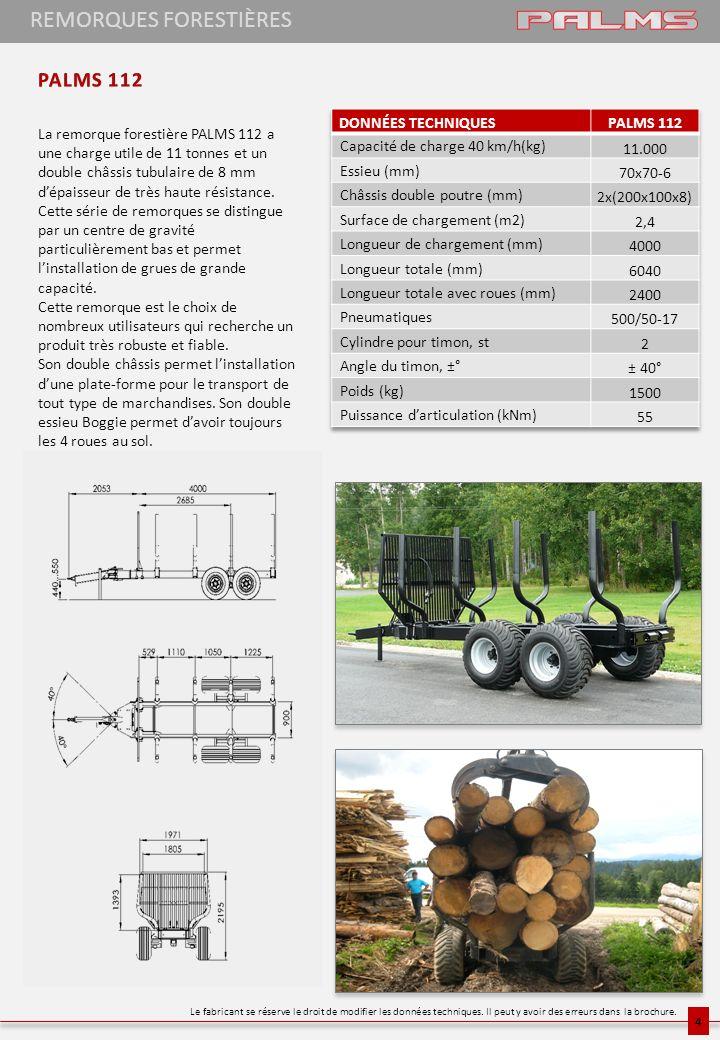 4 La remorque forestière PALMS 112 a une charge utile de 11 tonnes et un double châssis tubulaire de 8 mm dépaisseur de très haute résistance. Cette s