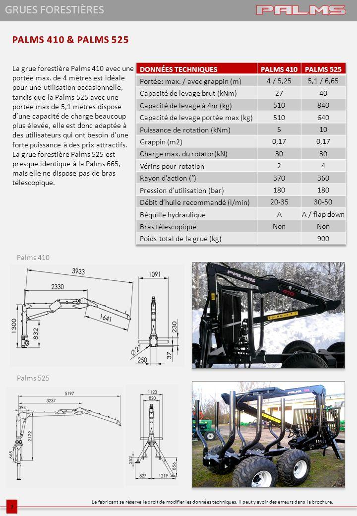 GRUES FORESTIÈRES La grue forestière Palms 410 avec une portée max. de 4 mètres est idéale pour une utilisation occasionnelle, tandis que la Palms 525
