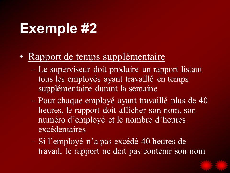 Exemple #2 Rapport de temps supplémentaire –Le superviseur doit produire un rapport listant tous les employés ayant travaillé en temps supplémentaire