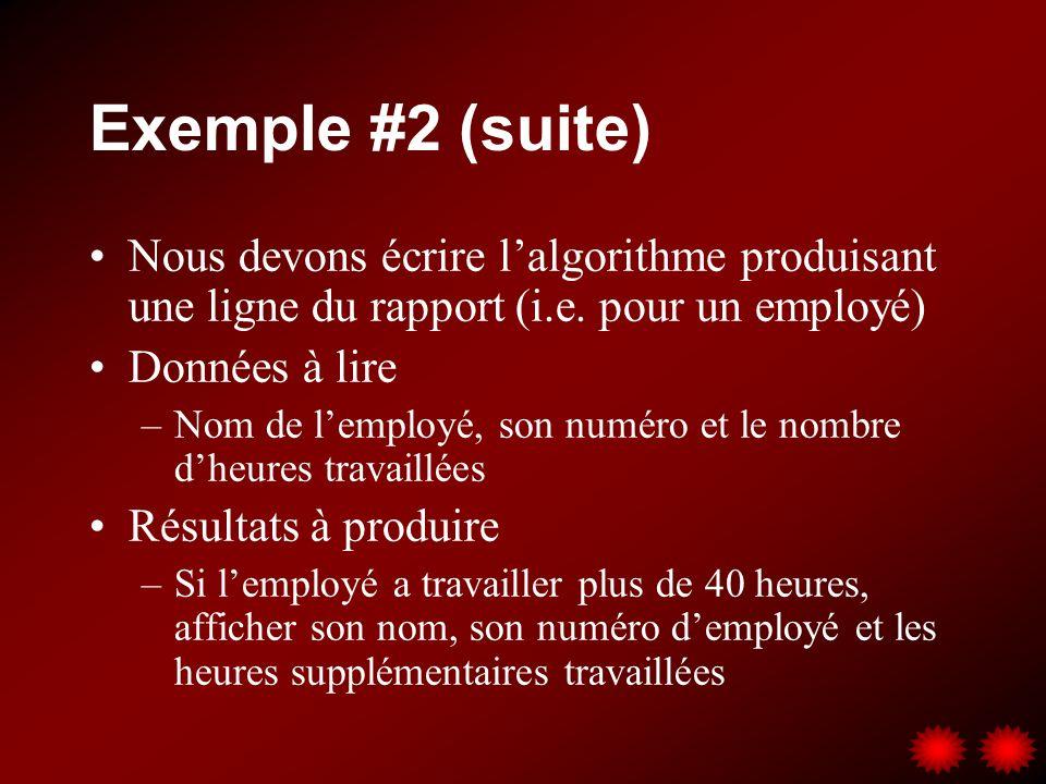 Exemple #2 (suite) Nous devons écrire lalgorithme produisant une ligne du rapport (i.e. pour un employé) Données à lire –Nom de lemployé, son numéro e