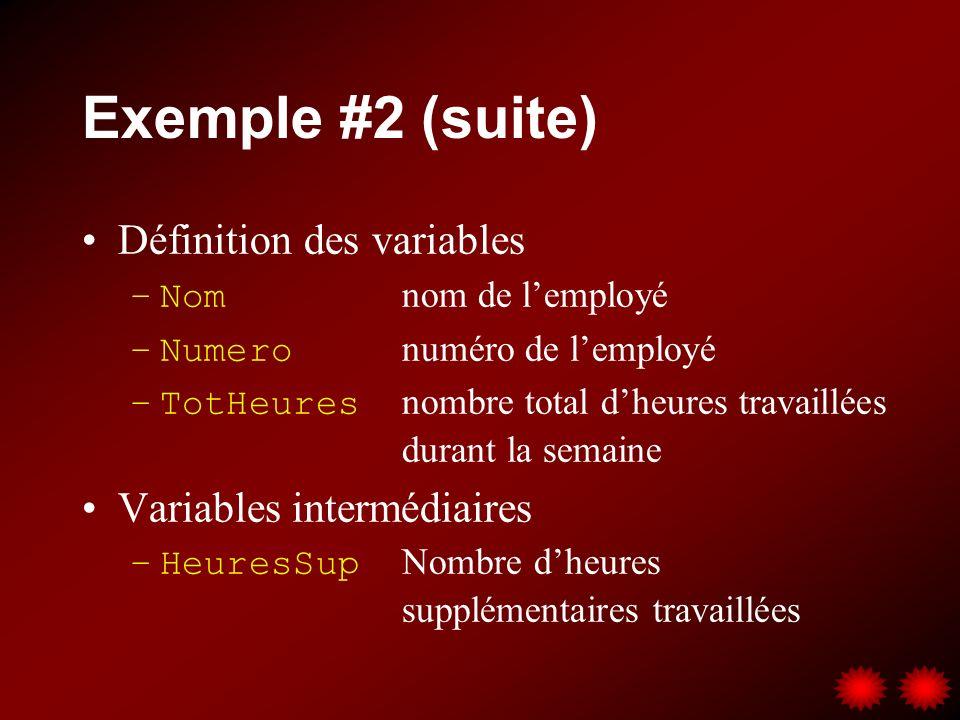 Exemple #2 (suite) Définition des variables –Nom nom de lemployé –Numero numéro de lemployé –TotHeures nombre total dheures travaillées durant la semaine Variables intermédiaires –HeuresSup Nombre dheures supplémentaires travaillées