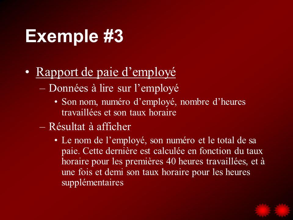 Exemple #3 Rapport de paie demployé –Données à lire sur lemployé Son nom, numéro demployé, nombre dheures travaillées et son taux horaire –Résultat à afficher Le nom de lemployé, son numéro et le total de sa paie.