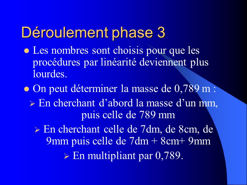 Déroulement phase 3 Les nombres sont choisis pour que les procédures par linéarité deviennent plus lourdes. On peut déterminer la masse de 0,789 m : E