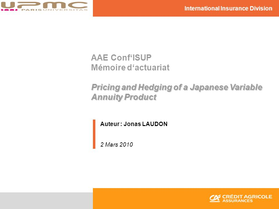 Pricing and Hedging of a Japanese Variable Annuity Product AAE ConfISUP Mémoire dactuariat Pricing and Hedging of a Japanese Variable Annuity Product