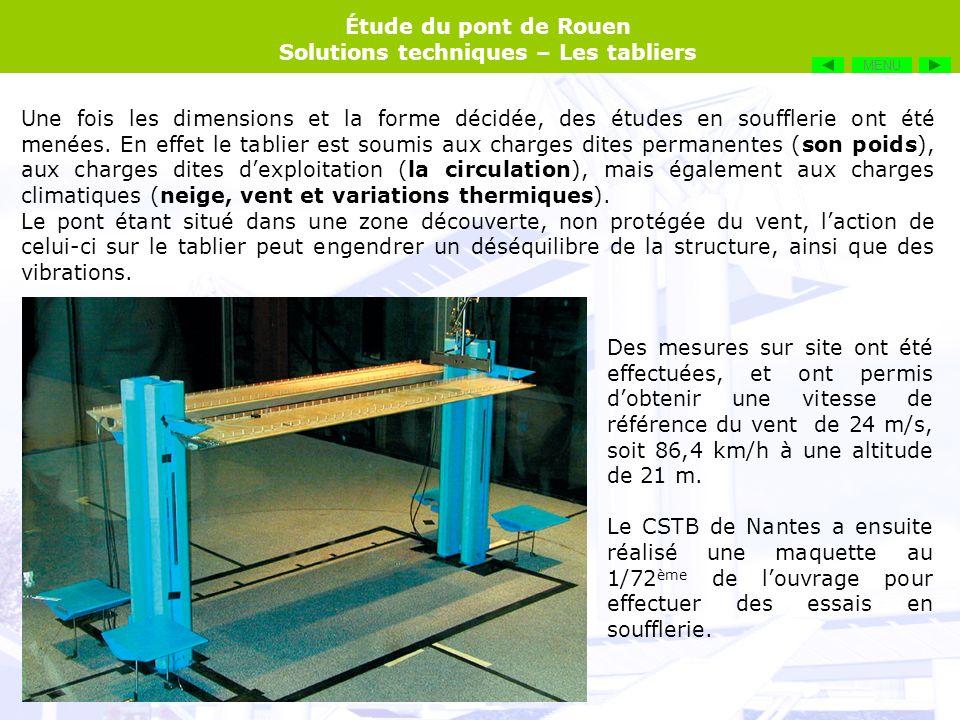 Étude du pont de Rouen Solutions techniques – Les tabliers Une fois les dimensions et la forme décidée, des études en soufflerie ont été menées. En ef