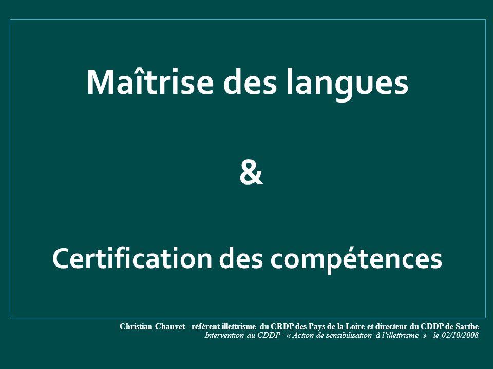 Maîtrise des langues & Certification des compétences Christian Chauvet - référent illettrisme du CRDP des Pays de la Loire et directeur du CDDP de Sar