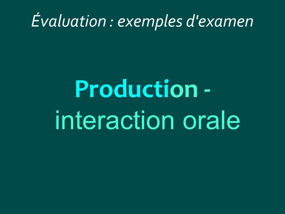 Évaluation : exemples d'examen Production - interaction orale