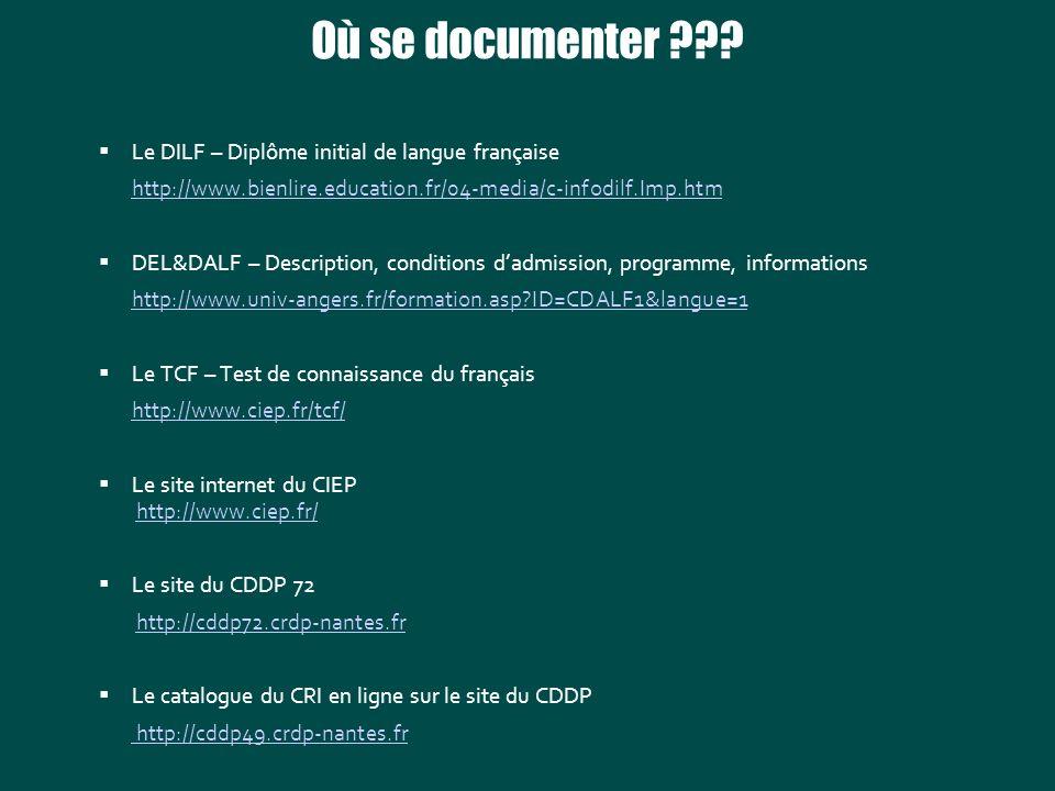 Où se documenter ??? Le DILF – Diplôme initial de langue française http://www.bienlire.education.fr/04-media/c-infodilf.Imp.htm DEL&DALF – Description