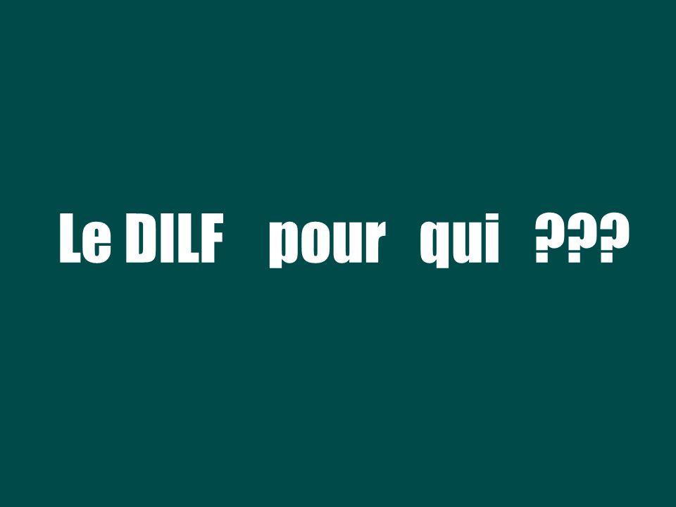 Le DILF pour qui ???