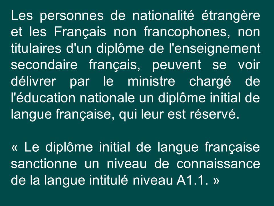Les personnes de nationalité étrangère et les Français non francophones, non titulaires d'un diplôme de l'enseignement secondaire français, peuvent se