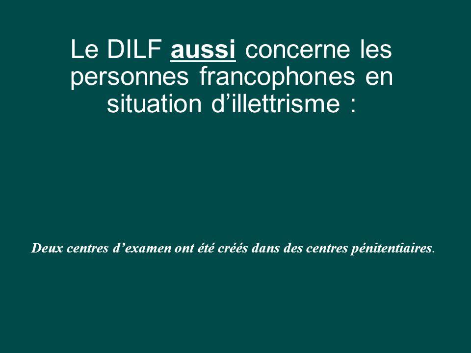 Le DILF aussi concerne les personnes francophones en situation dillettrisme : Deux centres dexamen ont été créés dans des centres pénitentiaires.