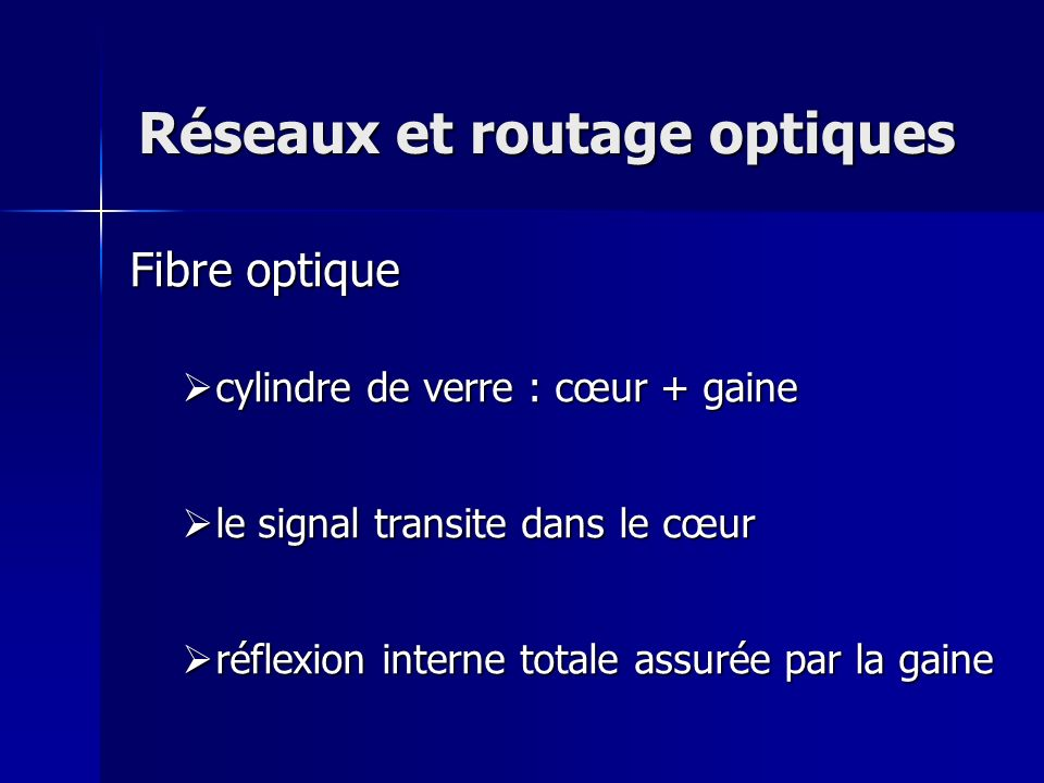 Réseaux et routage optiques Equipements « tout optique » disponibles ROADM ROADM OXC/MEMS OXC/MEMS En cours : Convertisseur Convertisseur Dédoubleur (pour le Multicast) Dédoubleur (pour le Multicast)