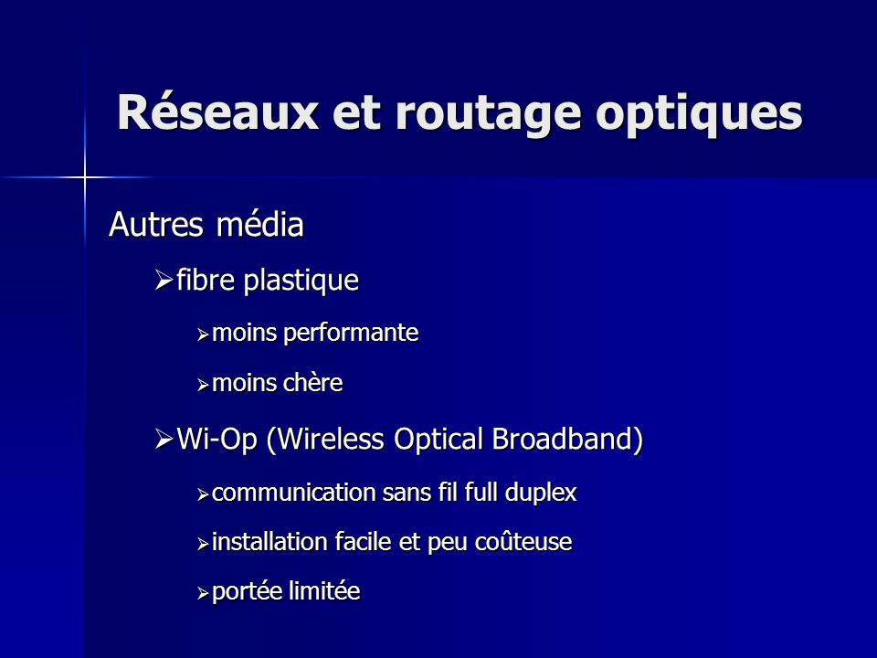 Réseaux et routage optiques Autres média f fibre plastique m moins performante oins chère W Wi-Op (Wireless Optical Broadband) c communication sans fi