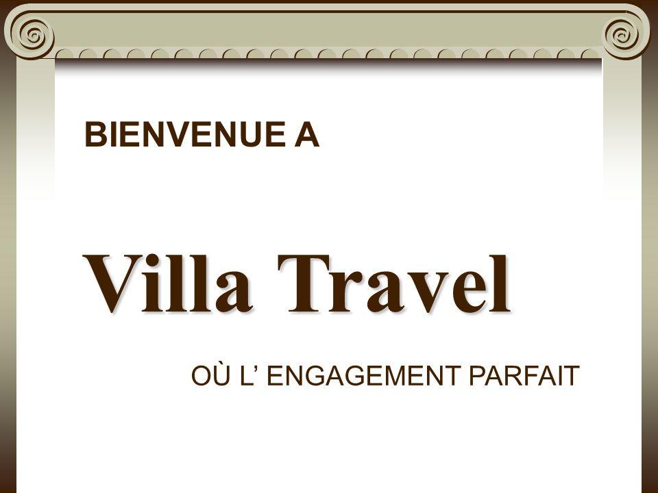 Villa Travel OÙ L ENGAGEMENT PARFAIT BIENVENUE A