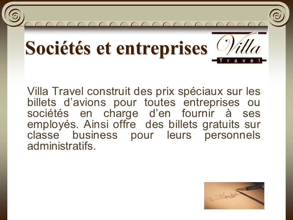 Sociétés et entreprises Villa Travel construit des prix spéciaux sur les billets davions pour toutes entreprises ou sociétés en charge den fournir à ses employés.