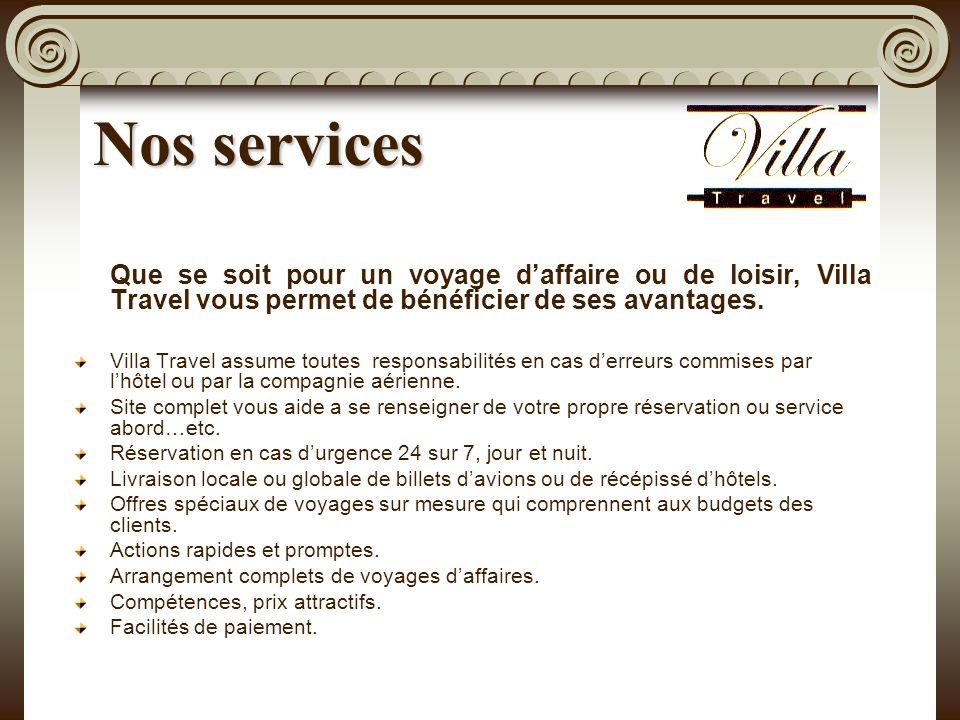 Nos services Que se soit pour un voyage daffaire ou de loisir, Villa Travel vous permet de bénéficier de ses avantages.