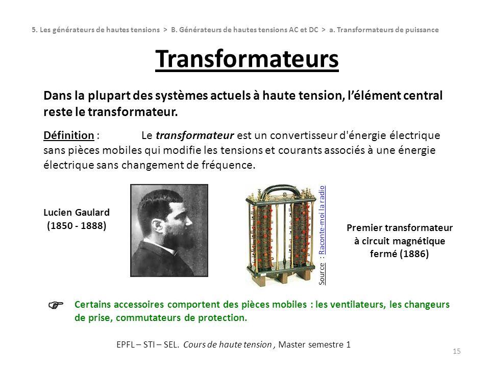 Transformateurs 15 Dans la plupart des systèmes actuels à haute tension, lélément central reste le transformateur. Définition :Le transformateur est u