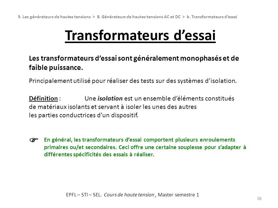 Transformateurs dessai 38 Les transformateurs dessai sont généralement monophasés et de faible puissance. Principalement utilisé pour réaliser des tes