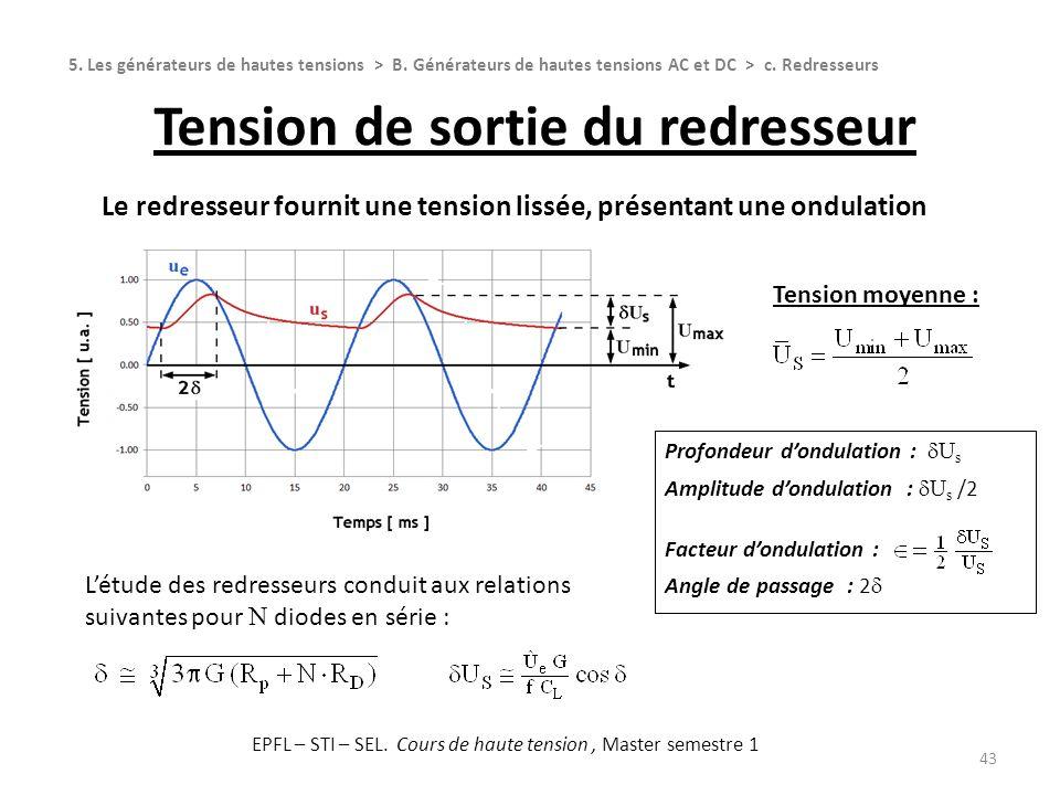 Tension de sortie du redresseur 43 Le redresseur fournit une tension lissée, présentant une ondulation 5. Les générateurs de hautes tensions > B. Géné