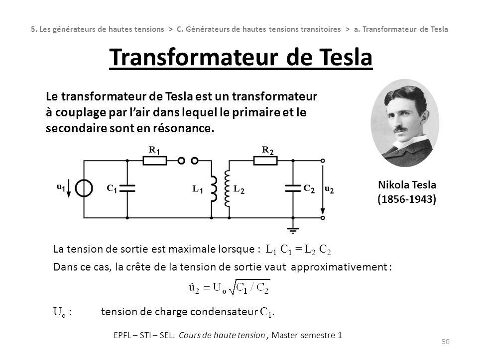 Transformateur de Tesla 50 Nikola Tesla (1856-1943) 5. Les générateurs de hautes tensions > C. Générateurs de hautes tensions transitoires > a. Transf