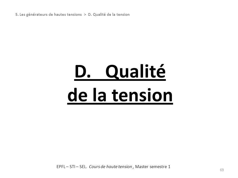 D. Qualité de la tension 69 5. Les générateurs de hautes tensions > D. Qualité de la tension EPFL – STI – SEL. Cours de haute tension, Master semestre