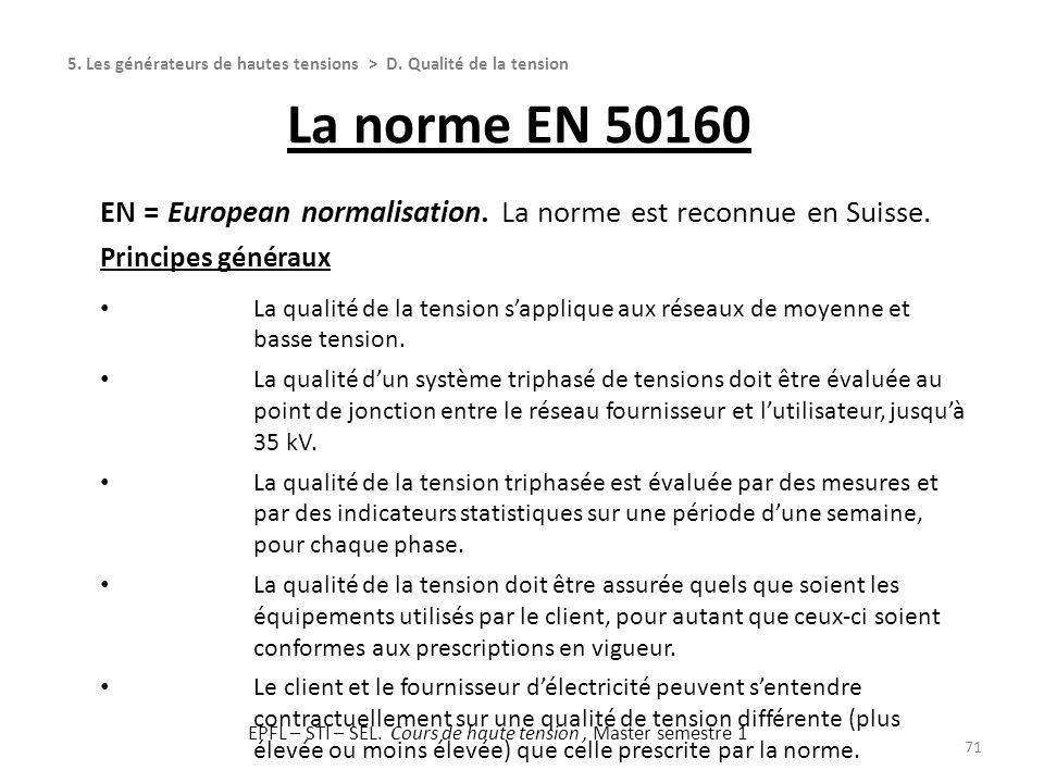 71 EN = European normalisation. La norme est reconnue en Suisse. Principes généraux La qualité de la tension sapplique aux réseaux de moyenne et basse