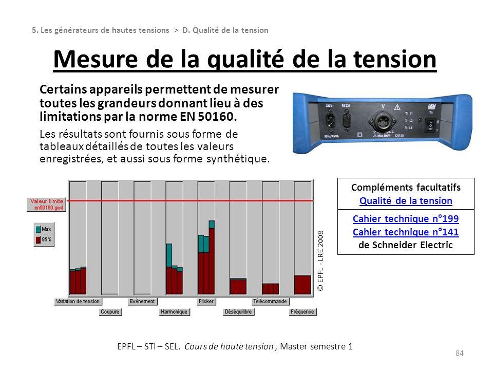 84 Certains appareils permettent de mesurer toutes les grandeurs donnant lieu à des limitations par la norme EN 50160. Les résultats sont fournis sous