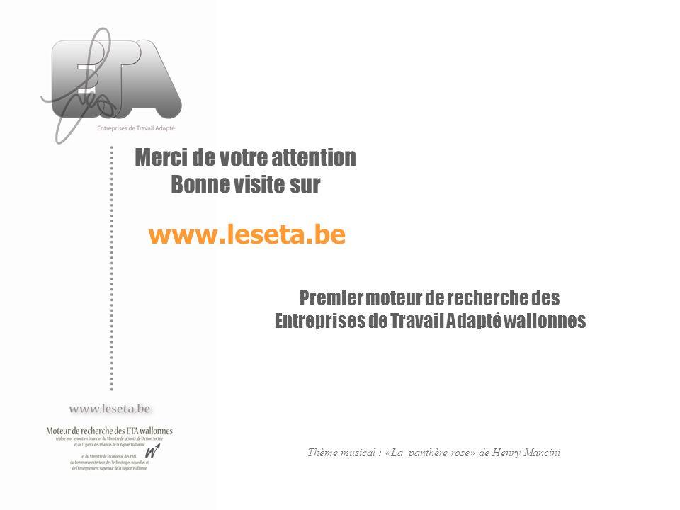 Merci de votre attention Bonne visite sur www.leseta.be Premier moteur de recherche des Entreprises de Travail Adapté wallonnes Thème musical : «La pa