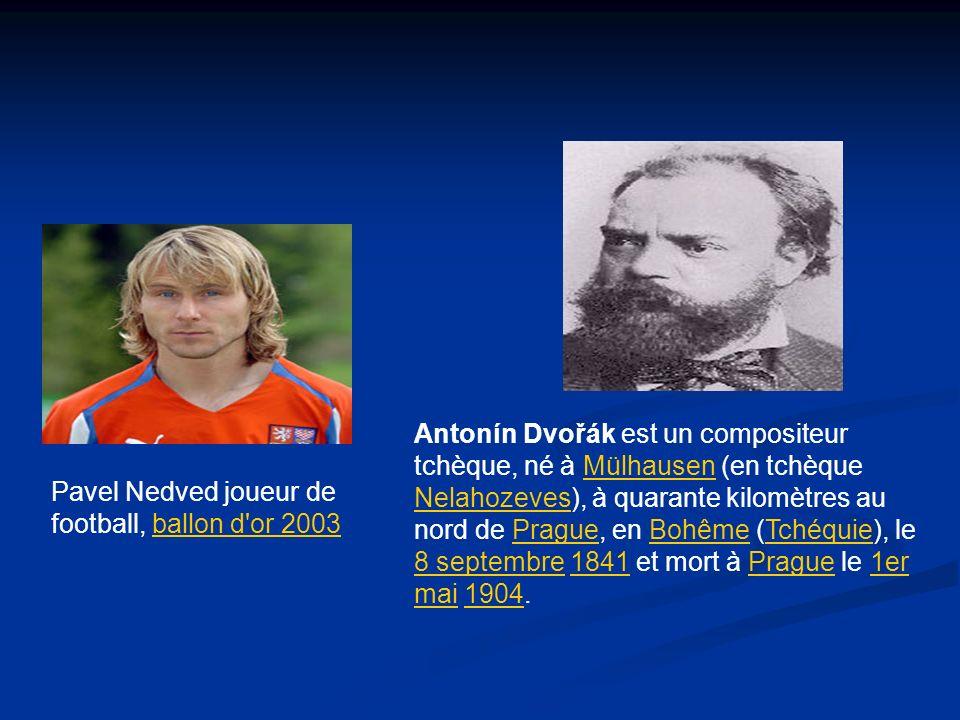 Pavel Nedved joueur de football, ballon d'or 2003 Antonín Dvořák est un compositeur tchèque, né à Mülhausen (en tchèque Nelahozeves), à quarante kilom