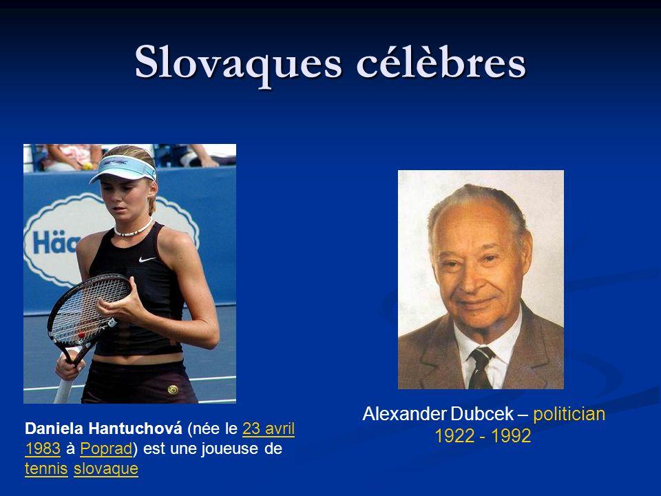 Slovaques célèbres Daniela Hantuchová (née le 23 avril 1983 à Poprad) est une joueuse de tennis slovaque23 avril 1983Poprad tennisslovaque Alexander D