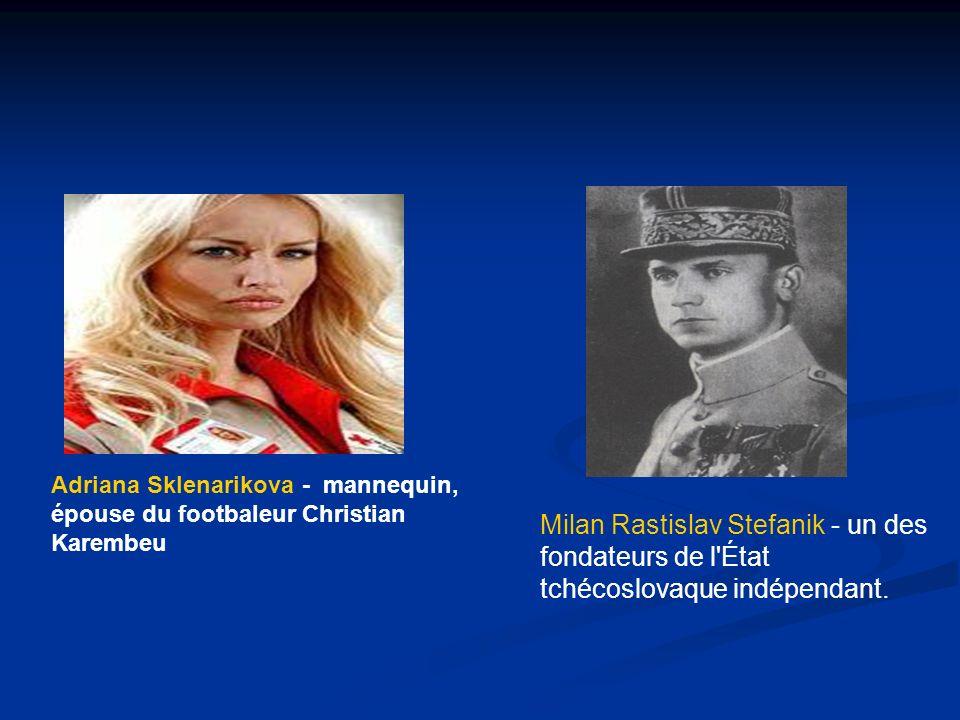 Adriana Sklenarikova - mannequin, épouse du footbaleur Christian Karembeu Milan Rastislav Stefanik - un des fondateurs de l'État tchécoslovaque indépe