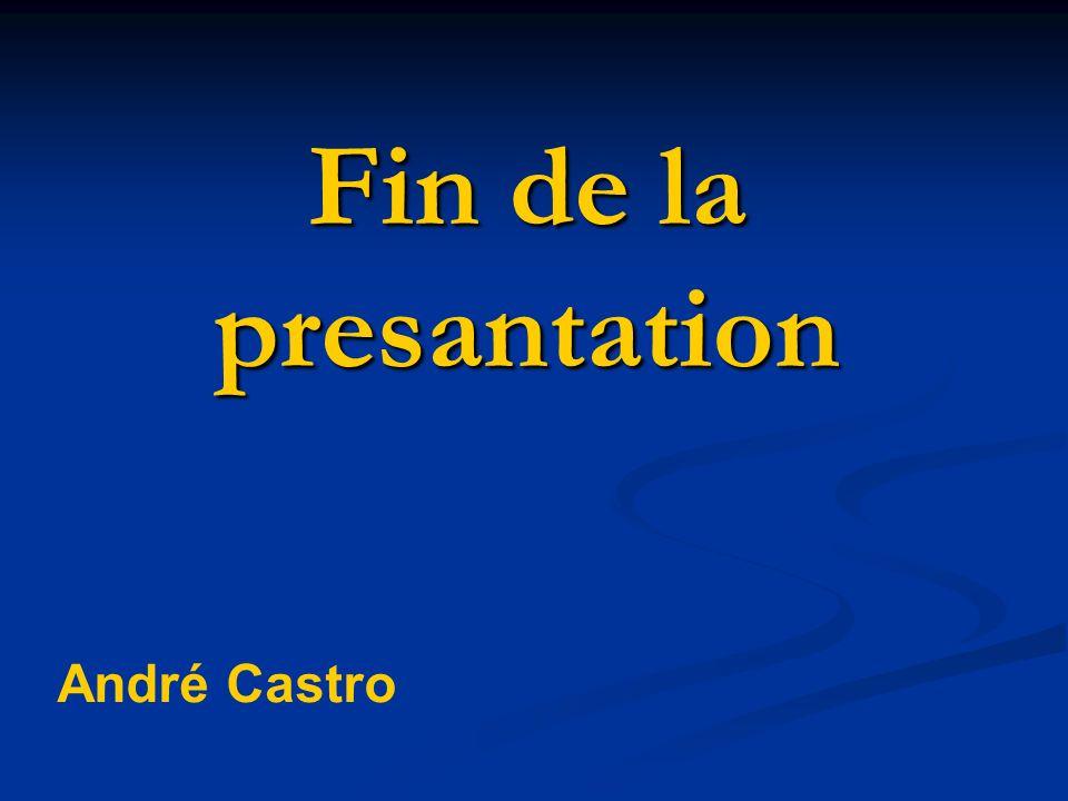 Fin de la presantation André Castro