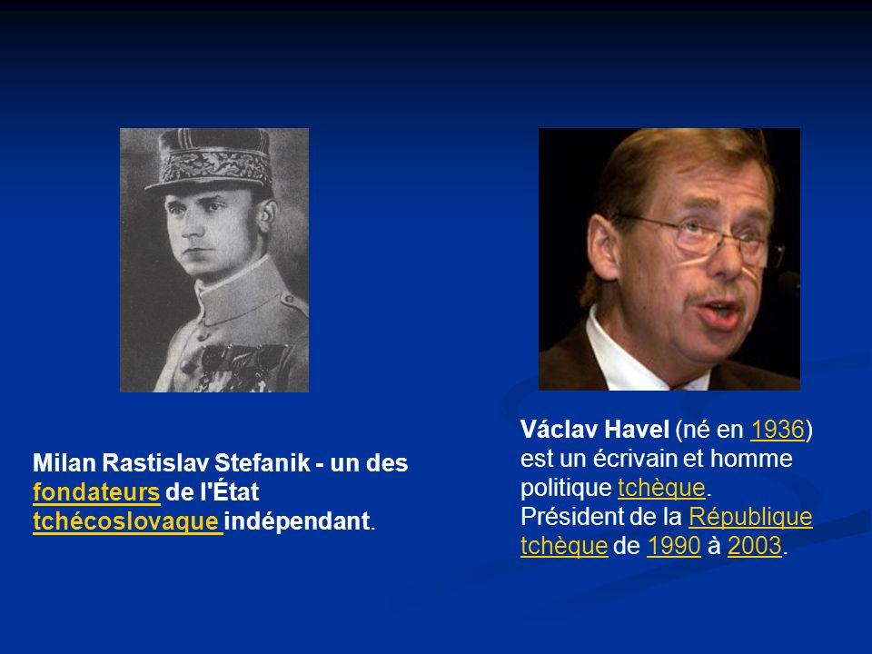 Milan Rastislav Stefanik - un des fondateurs de l'État tchécoslovaque indépendant. Václav Havel (né en 1936) est un écrivain et homme politique tchèqu
