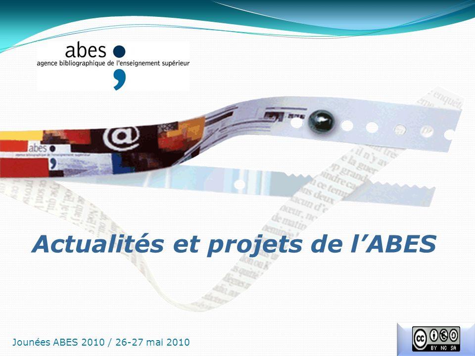 Actualités et projets de lABES Jounées ABES 2010 / 26-27 mai 2010