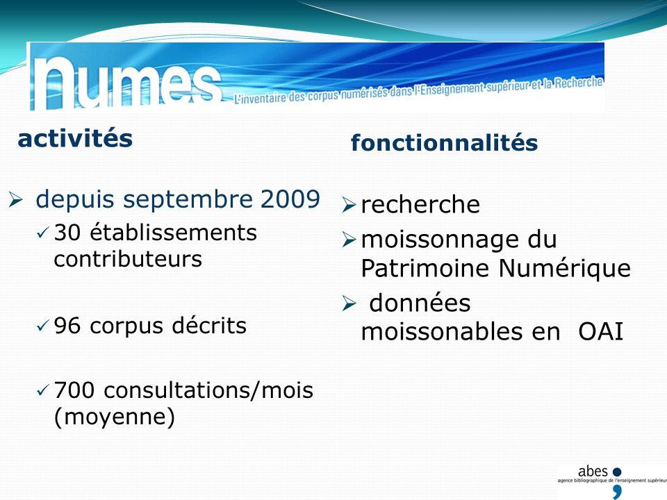 depuis septembre 2009 30 établissements contributeurs 96 corpus décrits 700 consultations/mois (moyenne) recherche moissonnage du Patrimoine Numérique données moissonables en OAI activités fonctionnalités