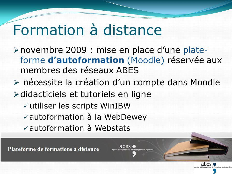 novembre 2009 : mise en place dune plate- forme dautoformation (Moodle) réservée aux membres des réseaux ABES nécessite la création dun compte dans Moodle didacticiels et tutoriels en ligne utiliser les scripts WinIBW autoformation à la WebDewey autoformation à Webstats Formation à distance