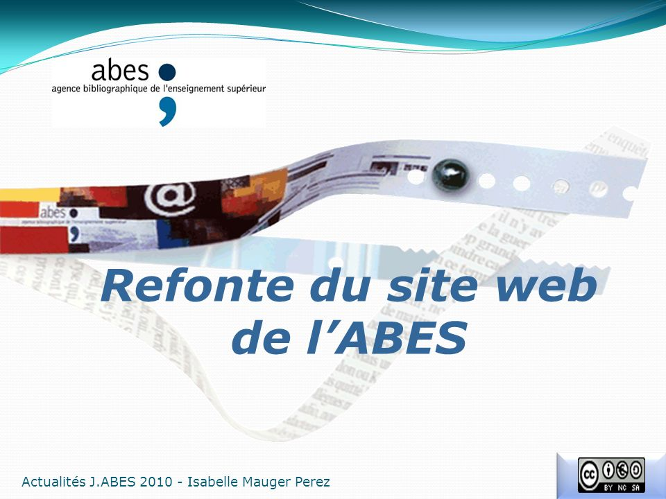 Refonte du site web de lABES Actualités J.ABES 2010 - Isabelle Mauger Perez