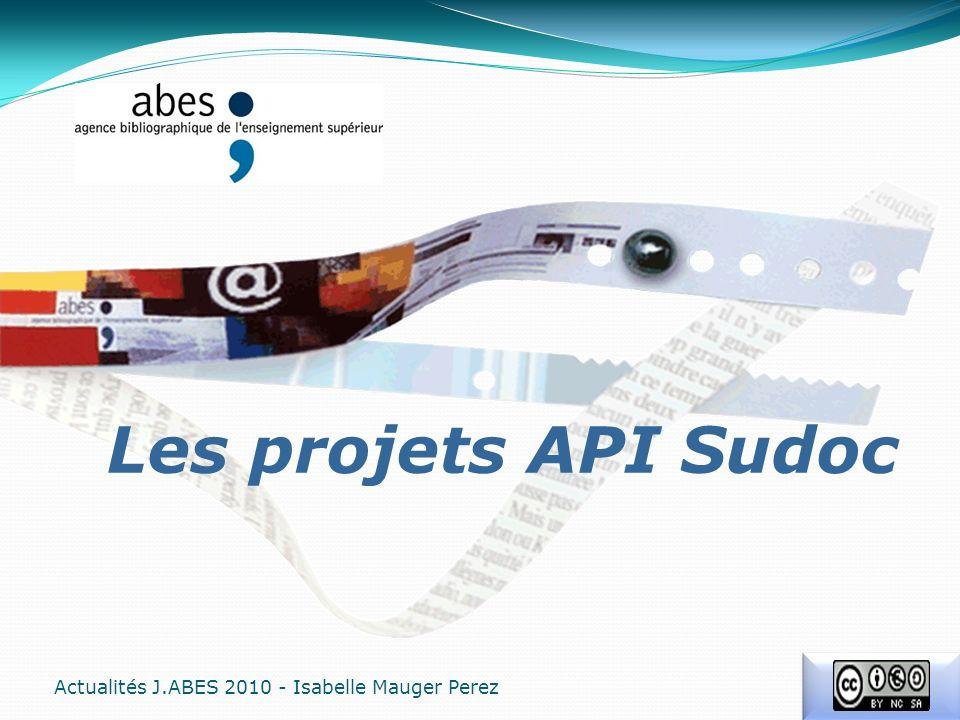 Les projets API Sudoc Actualités J.ABES 2010 - Isabelle Mauger Perez