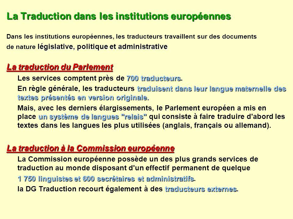 La Traduction dans les institutions européennes Dans les institutions européennes, les traducteurs travaillent sur des documents législative, politiqu